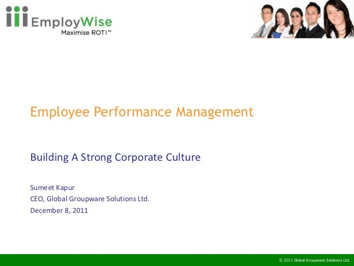 Employee Performance Management  Building A Strong Corporate Culture Sumeet Kapur CEO, Global Groupware Solutions Ltd. Dec...