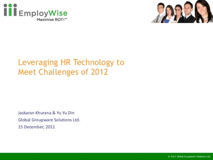 Leveraging HR Technology to  Meet Challenges of 2012 Jaskaran Khurana & Yu Yu Din Global Groupware Solutions Ltd. 15 Decem...