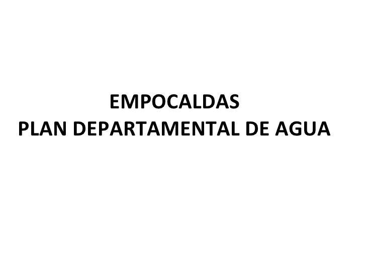 EMPOCALDAS PLAN DEPARTAMENTAL DE AGUA