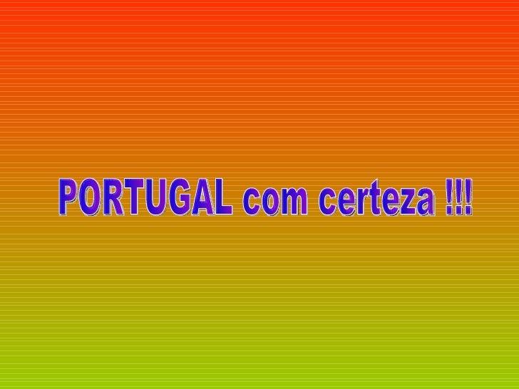 PORTUGAL com certeza !!!