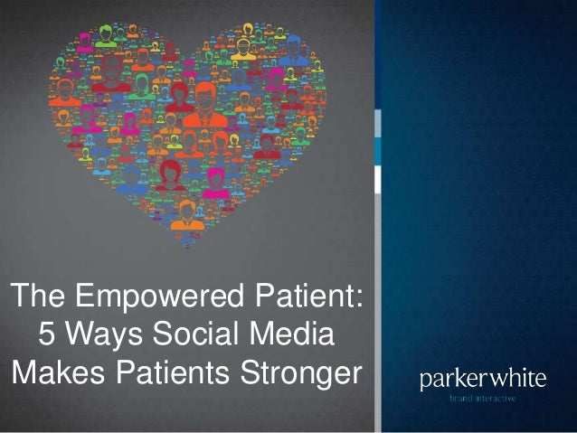 The Empowered Patient:5 Ways Social MediaMakes Patients Stronger