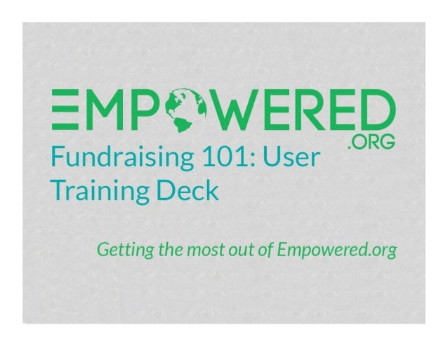 Table of Contents The Empowered Structure Setting Up Your Account Fundraising With Empowered.org Creating a Personal Fundr...