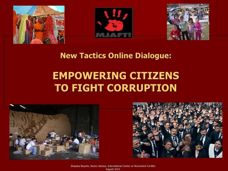 New Tactics Online Dialogue: EMPOWERING CITIZENS TO FIGHT CORRUPTION <ul><li>Shaazka Beyerle, Senior Advisor, Internationa...