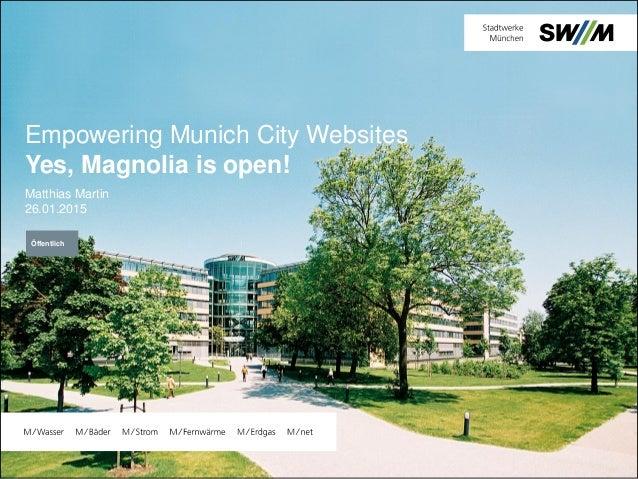 Empowering Munich City Websites Yes, Magnolia is open! Matthias Martin 26.01.2015 Öffentlich