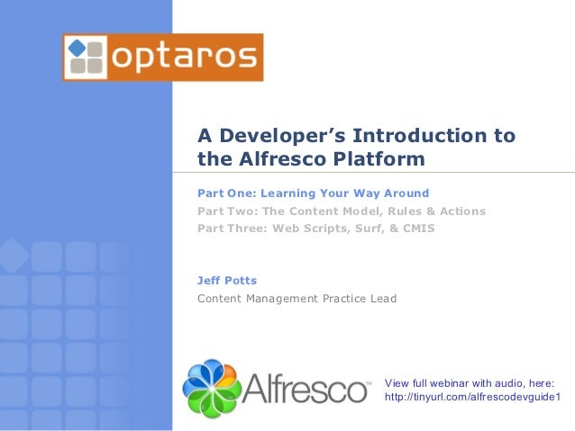 A Developer's Introduction tothe Alfresco PlatformPart One: Learning Your Way AroundPart Two: The Content Model, Rules & A...