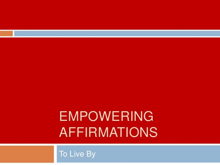 EMPOWERINGAFFIRMATIONSTo Live By
