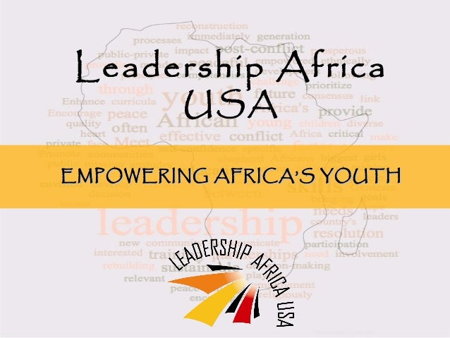 Leadership Africa USA EMPOWERING AFRICA'S YOUTHEMPOWERING AFRICA'S YOUTH