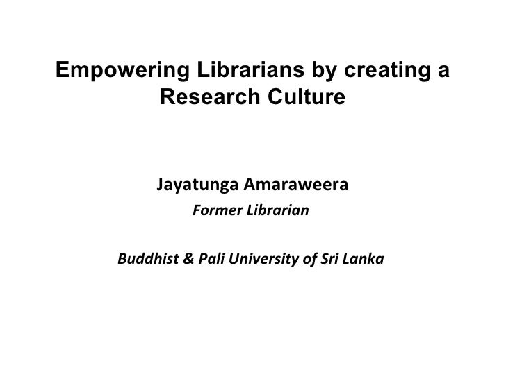 Empowering Librarians by creating a       Research Culture          Jayatunga Amaraweera               Former Librarian   ...