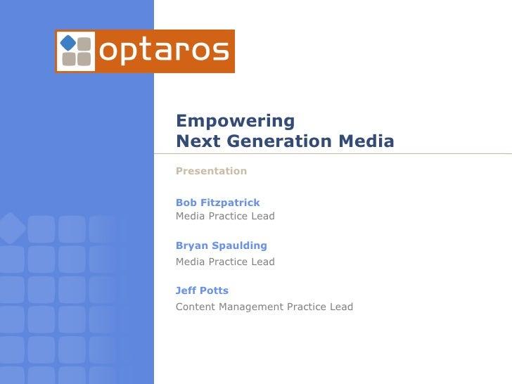 Empowering  Next Generation Media Presentation Bob Fitzpatrick Media Practice Lead Bryan Spaulding Media Practice Lead Jef...