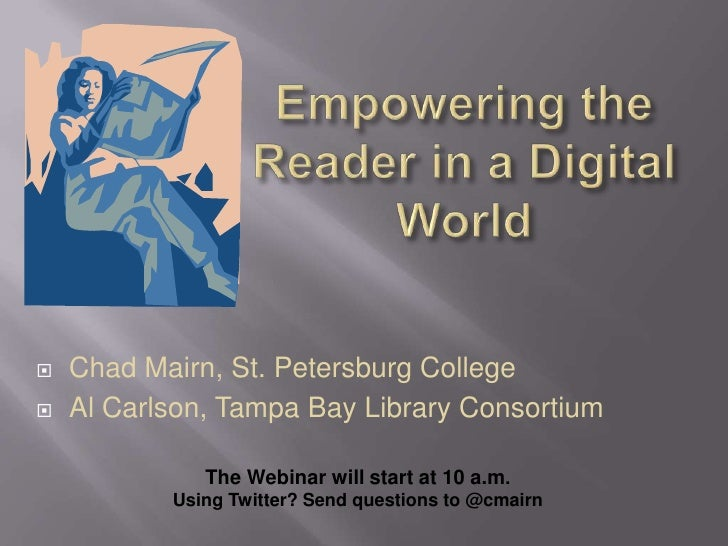 Empowering the Reader in a Digital World<br />Chad Mairn, St. Petersburg College<br />Al Carlson, Tampa Bay Library Consor...