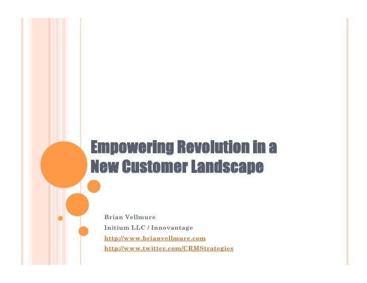 Empowering Revolution in aNew Customer Landscape Brian Vellmure Initium LLC / Innovantage http://www.brianvellmure.com htt...