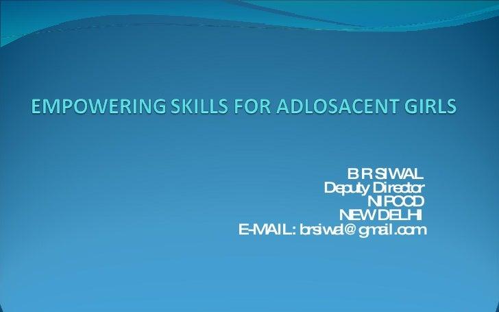 B R SIWAL Deputy Director NIPCCD NEW DELHI E-MAIL: brsiwal@gmail.com