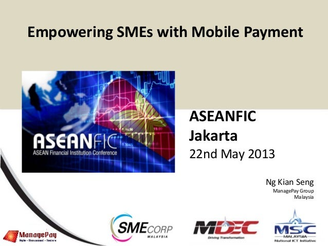 0ASEANFICJakarta22nd May 2013Ng Kian SengManagePay GroupMalaysiaEmpowering SMEs with Mobile Payment