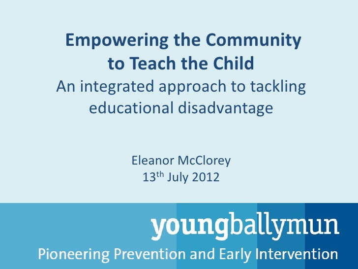Empowering the Community     to Teach the ChildAn integrated approach to tackling     educational disadvantage          El...