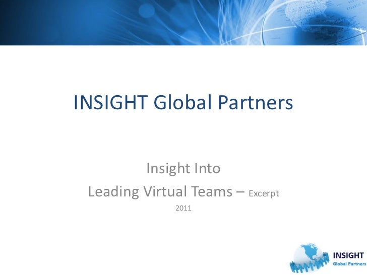 INSIGHT Global Partners         Insight Into Leading Virtual Teams – Excerpt               2011