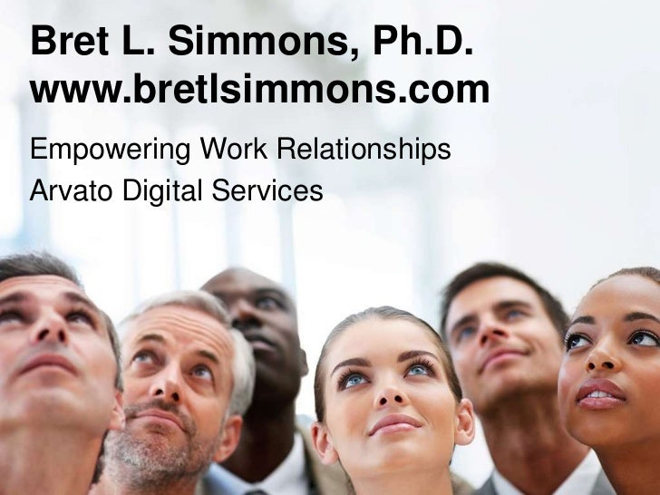 Bret L. Simmons, Ph.D.www.bretlsimmons.com<br />Empowering Work Relationships<br />Arvato Digital Services<br />