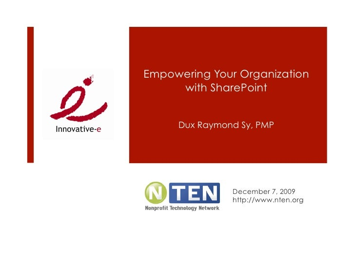 Empowering Your Organization      with SharePoint        Dux Raymond Sy, PMP                    December 7, 2009          ...