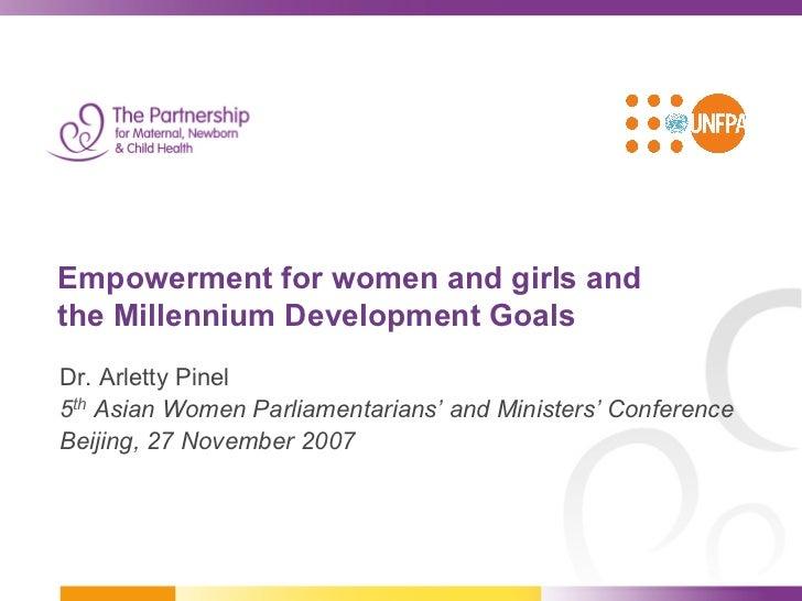 Empowerment for women and girls andthe Millennium Development GoalsDr. Arletty Pinel5th Asian Women Parliamentarians' and ...