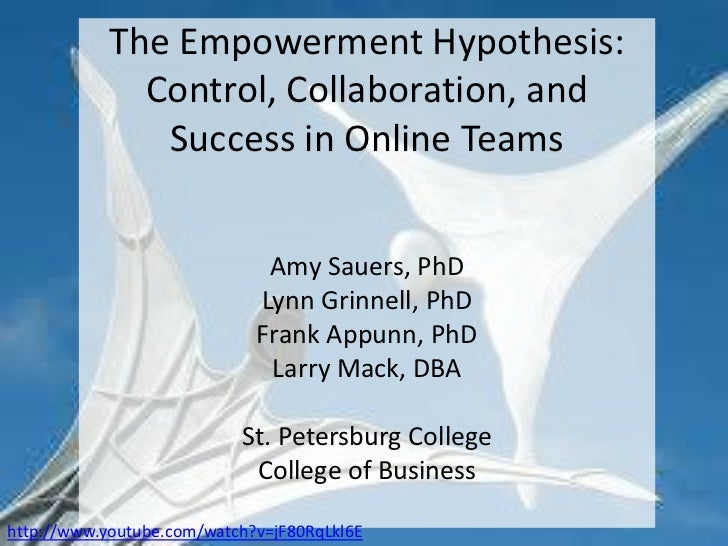 The Empowerment Hypothesis: Control, Collaboration, and Success in Online TeamsAmy Sauers, PhD Lynn Grinnell, PhD Frank Ap...