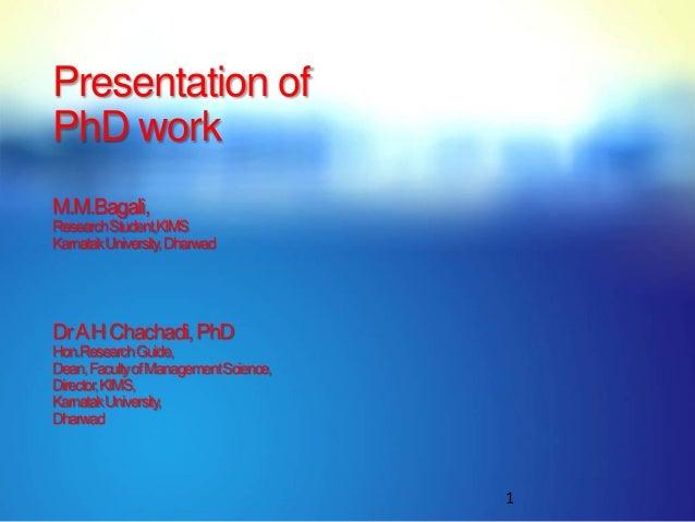 Presentation ofPhD workM.M.Bagali,Research Student,KIMSKarnatakUniversity, DharwadDr A H Chachadi, PhDHon.ResearchGuide,De...