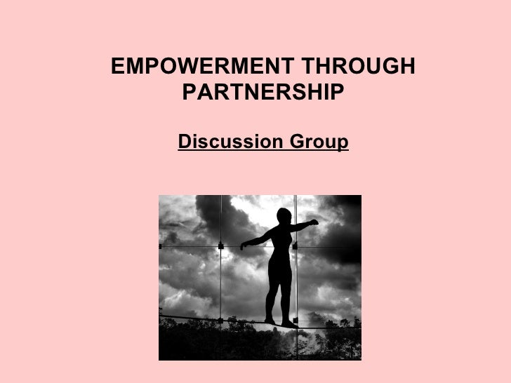 EMPOWERMENT THROUGH PARTNERSHIP Discussion Group