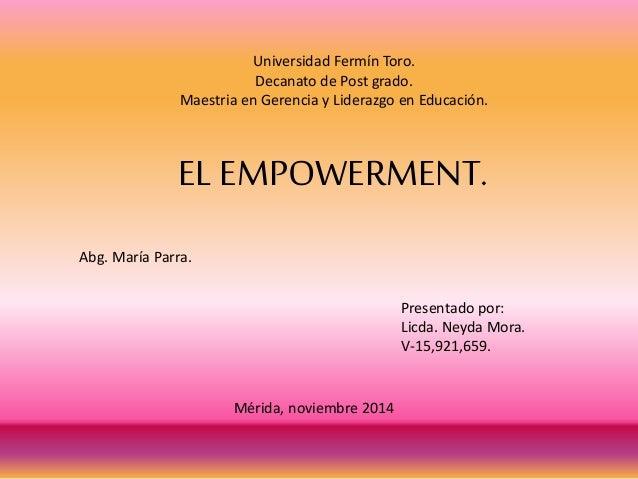 Universidad Fermín Toro.  Decanato de Post grado.  Maestria en Gerencia y Liderazgo en Educación.  EL EMPOWERMENT.  Abg. M...