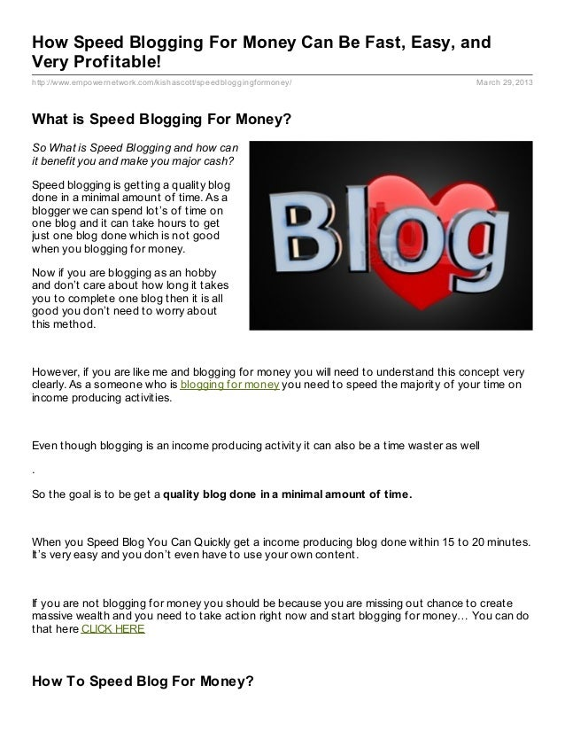 How Speed Blogging For Money Can Be Fast, Easy, andVery Profitable!http://www.empowernetwork.com/kishascott/speedbloggingf...