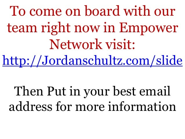 To come on board with ourteam right now in Empower       Network visit:http://Jordanschultz.com/slide  Then Put in your be...