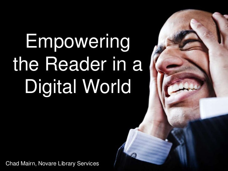 Empowering the Reader in a Digital World<br />Chad Mairn, Novare Library Services<br />