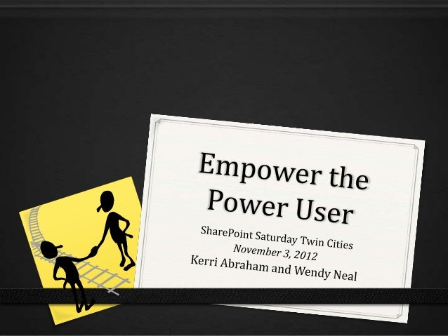 Empower The Power User by @KerriAbraham and @SharePointWendy
