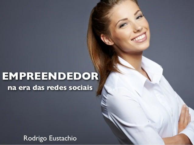 EMPREENDEDOR na era das redes sociais Rodrigo Eustachio