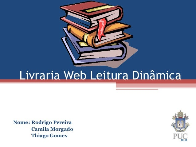 Livraria Web Leitura DinâmicaNome: Rodrigo PereiraCamila MorgadoThiago Gomes