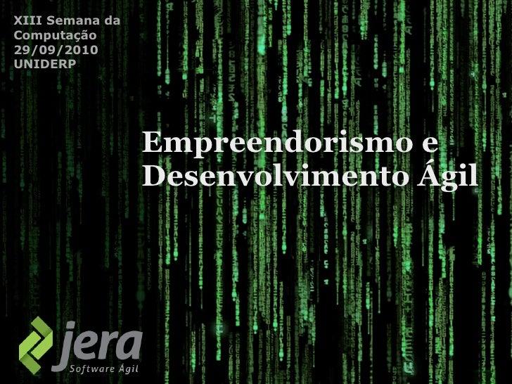 XIII Semana da Computação 29/09/2010 UNIDERP                      Empreendorismo e                  Desenvolvimento Ágil