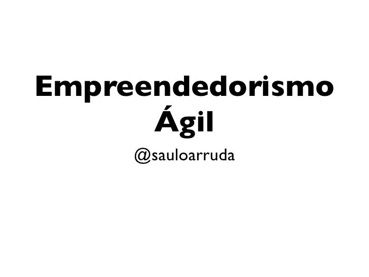 Empreendedorismo      Ágil     @sauloarruda