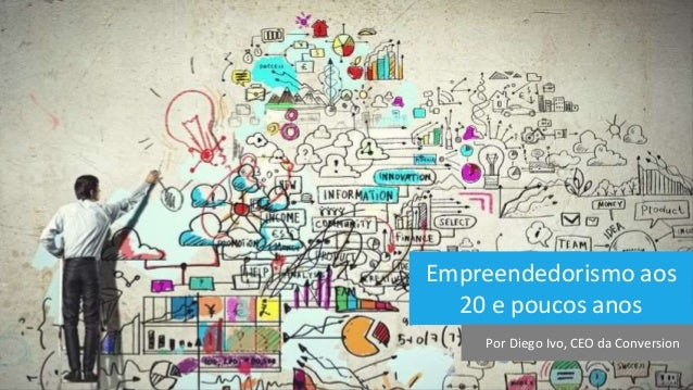 Empreendedorismo aos 20 e poucos anos Por Diego Ivo, CEO da Conversion