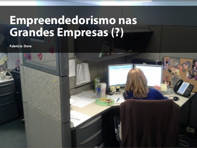 Pto de Contato   27.jun.2013 Empreendedorismo nas Grandes Empresas (?) Fabricio Dore
