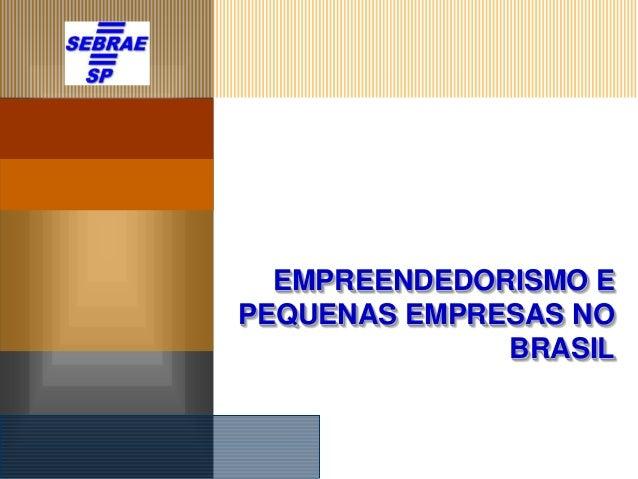 EMPREENDEDORISMO EPEQUENAS EMPRESAS NO              BRASIL