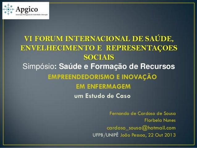 VI FORUM INTERNACIONAL DE SAÚDE, ENVELHECIMENTO E REPRESENTAÇOES SOCIAIS Simpósio: Saúde e Formação de Recursos EMPREENDED...