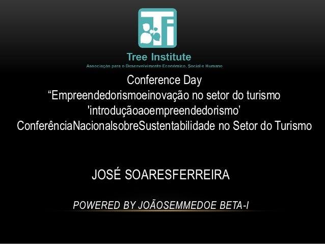"""Conference Day      """"Empreendedorismoeinovação no setor do turismo             introduçãoaoempreendedorismo'ConferênciaNac..."""