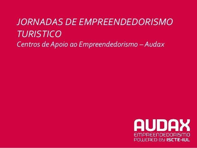 JORNADAS DE EMPREENDEDORISMOTURISTICOCentros de Apoio ao Empreendedorismo – Audax