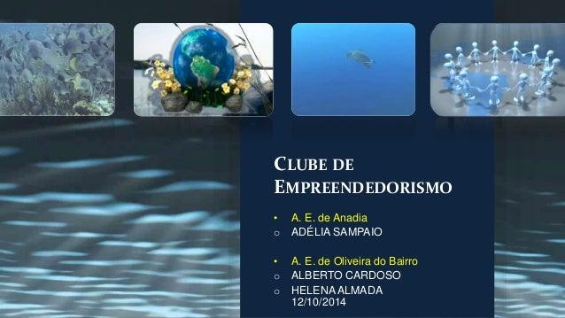 CLUBE DE  EMPREENDEDORISMO  • A. E. de Anadia  o ADÉLIA SAMPAIO  • A. E. de Oliveira do Bairro  o ALBERTO CARDOSO  o HELEN...