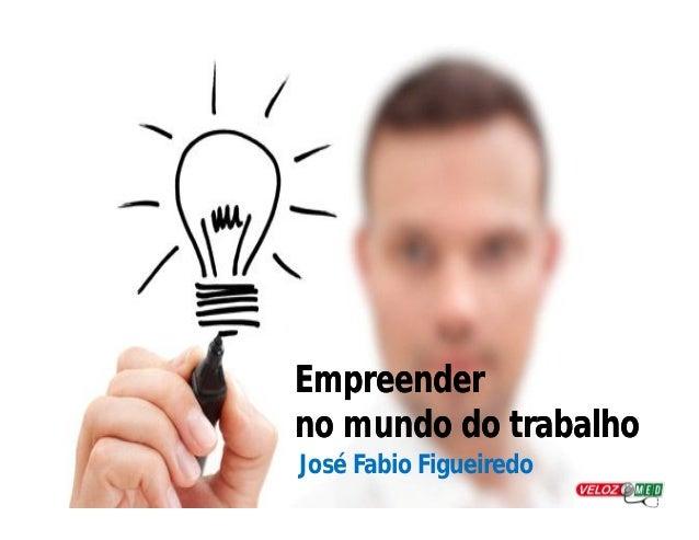 Empreender no mundo do trabalho José Fabio Figueiredo