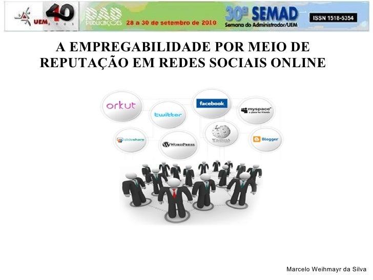 A EMPREGABILIDADE POR MEIO DE REPUTAÇÃO EM REDES SOCIAIS ONLINE                                 Marcelo Weihmayr da Silva