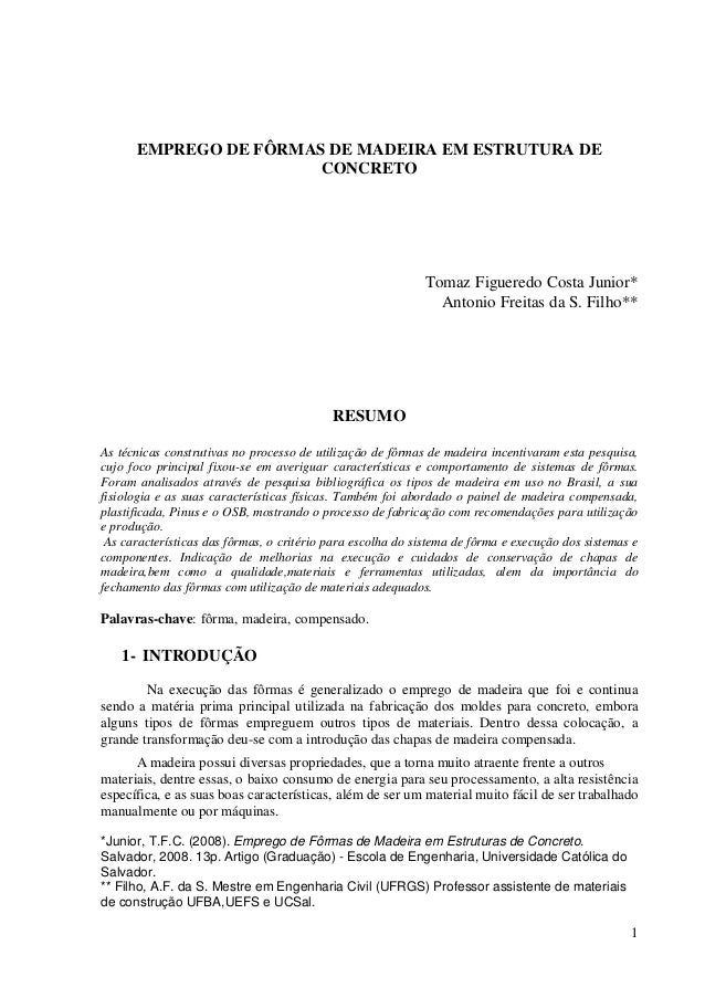 1 EMPREGO DE FÔRMAS DE MADEIRA EM ESTRUTURA DE CONCRETO Tomaz Figueredo Costa Junior* Antonio Freitas da S. Filho** RESUMO...