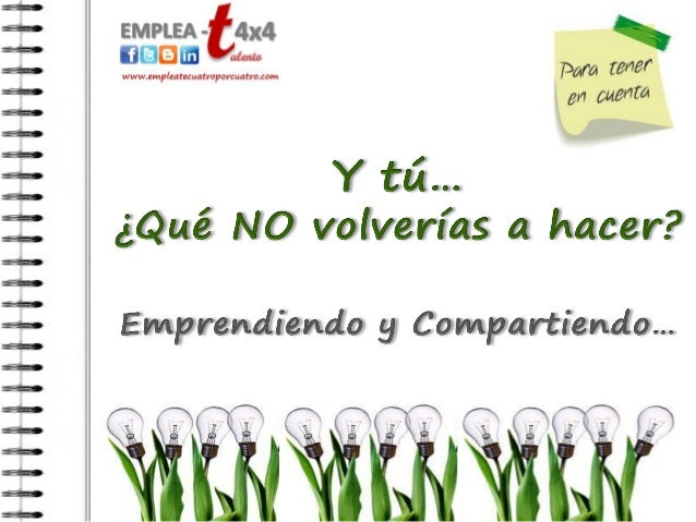 Desde el Proyecto EMPLEA-t 4x4 queremos aprender de la experiencia de los emprendedores, queremos conocer aquellas decisio...