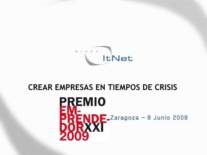 CREAR EMPRESAS EN TIEMPOS DE CRISIS Zaragoza – 8 Junio 2009