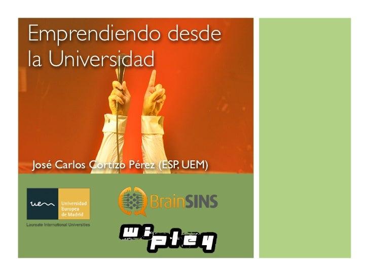 Emprendiendo desdela UniversidadJosé Carlos Cortizo Pérez (ESP, UEM)