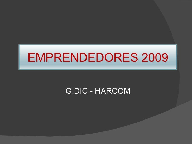 <ul><li>GIDIC - HARCOM </li></ul>EMPRENDEDORES 2009