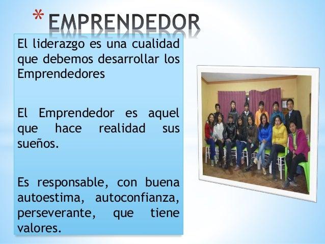 El liderazgo es una cualidad que debemos desarrollar los Emprendedores El Emprendedor es aquel que hace realidad sus sueño...