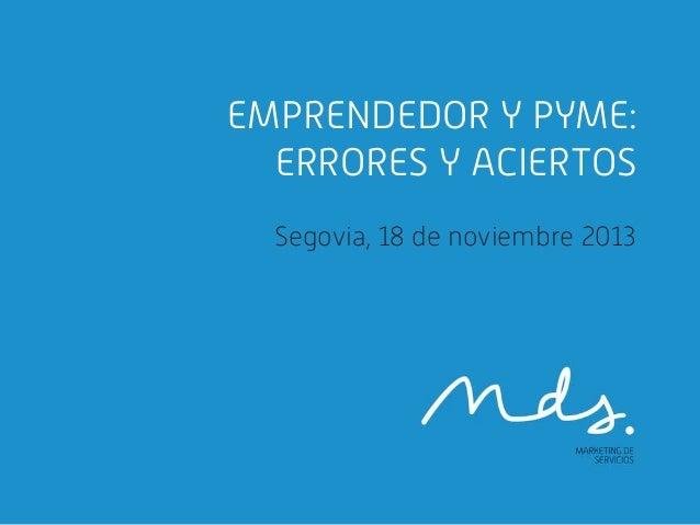 EMPRENDEDOR Y PYME: ERRORES Y ACIERTOS Segovia, 18 de noviembre 2013